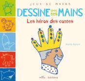 Dessine avec tes mains ; les héros des contes - Couverture - Format classique