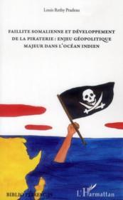 Faillite somalienne et développement de la piraterie : enjeu géopolitique majeur dans l'Océan indien - Couverture - Format classique