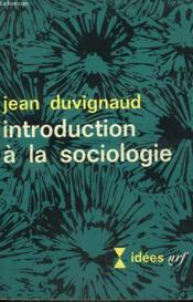 Introduction A La Sociologie. Collection : Idees N° 115 - Couverture - Format classique