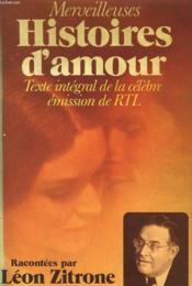 Merveilleuses Histoires D'Amour. Texte Integral De La Celebre Emission De Rtl. - Couverture - Format classique