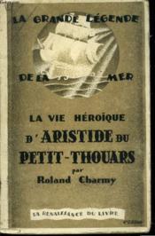 La Grande Legende De La Mer. La Vie Heroïque D'Aristide Du Petit-Thouars - Couverture - Format classique