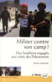 Militer contre son camp ? des Israéliens engagés aux côtés des Palestieniens - Couverture - Format classique