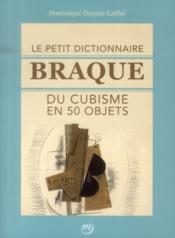 Le petit dictionnaire Braque du cubisme en 50 objets - Couverture - Format classique