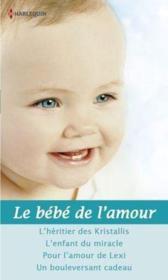 Le bébé de l'amour ; l'héritier des Kristallis ; l'enfant du miracle ; pour l'amour de Lexi ; un bouleversant cadeau - Couverture - Format classique