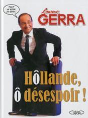 Hollande, ô désespoir ! - Couverture - Format classique