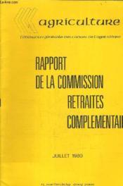 Rapport De La Commission Retraites Complementaires - Juillet 1980 - Agriculture Generale Des Cadres De L'Agriculture. - Couverture - Format classique