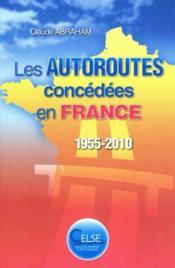 Les Autoroutes Concedees En France. 1955-2010 - Couverture - Format classique