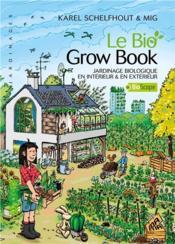 Le bio ; grow book ; jardinage biologique en intérieur & en extérieur - Couverture - Format classique