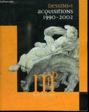 Dessins. 1. Dessins. Acquisitions 1990-2002. Volume : 1 - Couverture - Format classique
