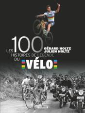 Les 100 histoires de légende du vélo - Couverture - Format classique
