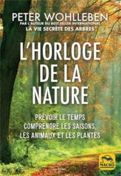 L'horloge de la nature ; prévoir le temps, comprendre les saisons, les animaux et les plantes - Couverture - Format classique