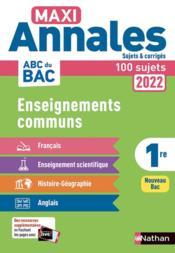 MAXI ANNALES ABC DU BAC ; enseignements communs : 1re (édition 2022) - Couverture - Format classique