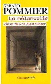 La mélancolie ; vie et oeuvre d'Althusser - Couverture - Format classique