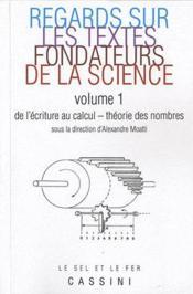 Regards sur les textes fondateurs de la science t.1 ; de l'écriture au calcul ; théorie des nombres - Couverture - Format classique