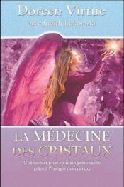 La médecine des cristaux ; guérison et prise en main personnelle grâce à l'énergie des cristaux - Couverture - Format classique