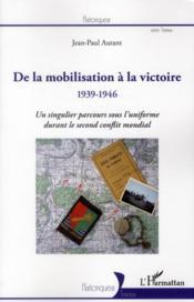 De la mobilisation à la victoire (1939-1946) ; un singulier parcours sous l'uniforme durant le second conflit mondial - Couverture - Format classique