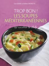 Trop bon ! les soupes méditerranéennes ; 50 recettes de chefs - Couverture - Format classique