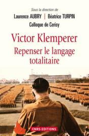 Victor Klemperer ; repenser le langage totalitaire - Couverture - Format classique