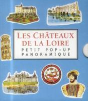 Petit pop-up panoramique t.10 ; les châteaux de la Loire - Couverture - Format classique
