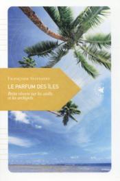 Le parfum des îles ; petite rêverie sur les atolls et les archipels - Couverture - Format classique