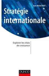 Stratégies d'internationalisation ; explorer les relais de croissance à l'international - Couverture - Format classique