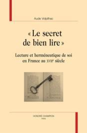 Le secret de bien lire ; lecture et herméneutoque de soi en France au XVIIe siècle - Couverture - Format classique