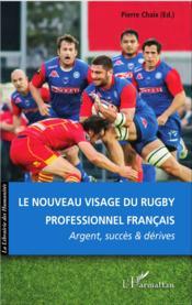 Le nouveau visage du rugby professionnel francais ; argent, succes et dérives - Couverture - Format classique