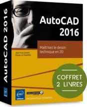 AutoCAD 2016 ; coffret de 2 livres : maîtrisez le dessin technique en 2D - Couverture - Format classique