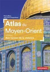 Atlas du Moyen-Orient ; aux racines de la violence - Couverture - Format classique