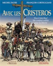 Avec les Cristeros ; viva Cristo Rey ! un combat oublié pour la liberté - Couverture - Format classique