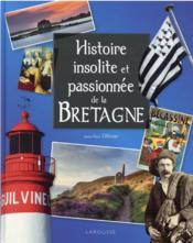 Histoire insolite et passionnée de la Bretagne - Couverture - Format classique