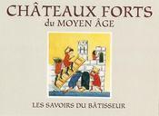 Châteaux forts du moyen âge ; les savoirs du bâtisseur - Intérieur - Format classique