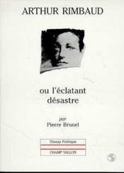 Arthur rimbaud ou l'eclatant desastre ancienne edition - Couverture - Format classique