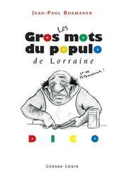 Les gros mots du populo de Lorraine et de Pétaouchnok ! - Intérieur - Format classique