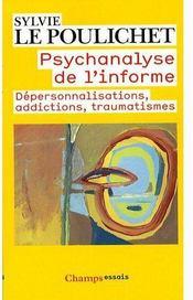 Psychanalyse de l'informe ; dépersonnalisations, addictions, traumatismes - Couverture - Format classique