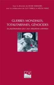 Guerres mondiales, totalitarismes, génocides ; la psychanalyse face aux situations extrêmes - Couverture - Format classique