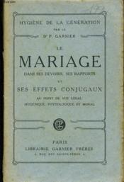 Le Mariage Dans Ses Devoirs Ses Rapports Et Seseffets Conjugaux Au Point De Legal Hygienique Physiologique Et Moral - Couverture - Format classique
