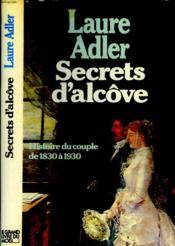 SECRETS D'ALCÔVE, HISTOIRE DU COUPLE DE 1830 à 1930 - Couverture - Format classique