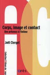 Corps, image et contact ; une présence à l'intime - Couverture - Format classique