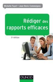 Rédiger des rapports efficaces (5e édition) ; rapports d'activité ; rapports de stage ; rapports de projets ; rapports d'études - Couverture - Format classique