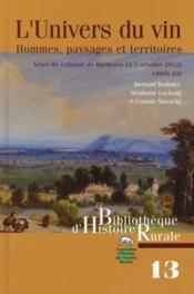 L'univers du vin ; hommes, paysages et territoires ; actes du colloque de Bordeaux (2-5 octobre 2012) - Couverture - Format classique