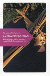 La promesse de l'envol ; petites figures sur les machines volantes et la fascination du ciel - Couverture - Format classique