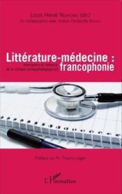 Littérature-médecine : émergence et radiance de la critique sociopathologique en francophonie - Couverture - Format classique