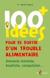 100 idées ; pour se sortir d'un trouble alimentaire ; anorexie mentale, boulimie, compulsion - Couverture - Format classique