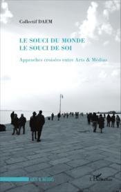 Le souci du monde ; le souci de soi ; approches croisées entre arts & médias - Couverture - Format classique