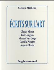 Écrits sur l'art ; Claude Monet, Paul Gauguin, Vincent Van Gogh, Camille Pissarro, Auguste Rodin - Couverture - Format classique