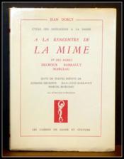 A la rencontre de La Mime et des Mimes Decroux, Barrault, Marceau, (suivi de textes inédits) - Couverture - Format classique