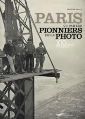 Paris vu par les pionniers de la photo - Couverture - Format classique