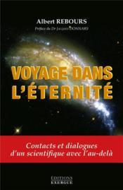 Voyage dans l'éternité ; contacts et dialogue d'un scientifique avec l'au-delà - Couverture - Format classique