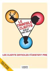 Le triangle clients ; les clients difficiles n'existent pas - Couverture - Format classique